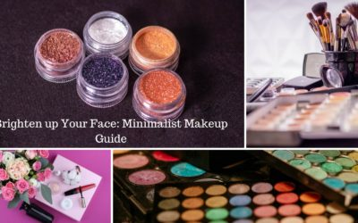 How To Brighten Up Your Face- Minimalist Makeup Guide